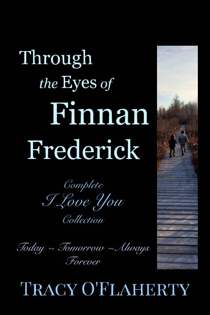View Through the Eyes of Finnan Frederick ~ Complete I Love You Collection by Tracy R. L. O'Flaherty