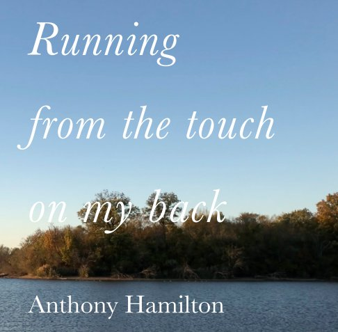 View Running from the touch on my back by Anthony Hamilton