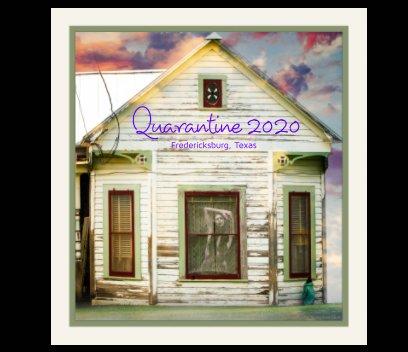 Quarantine 2020 -  Fredericksburg, Texas book cover