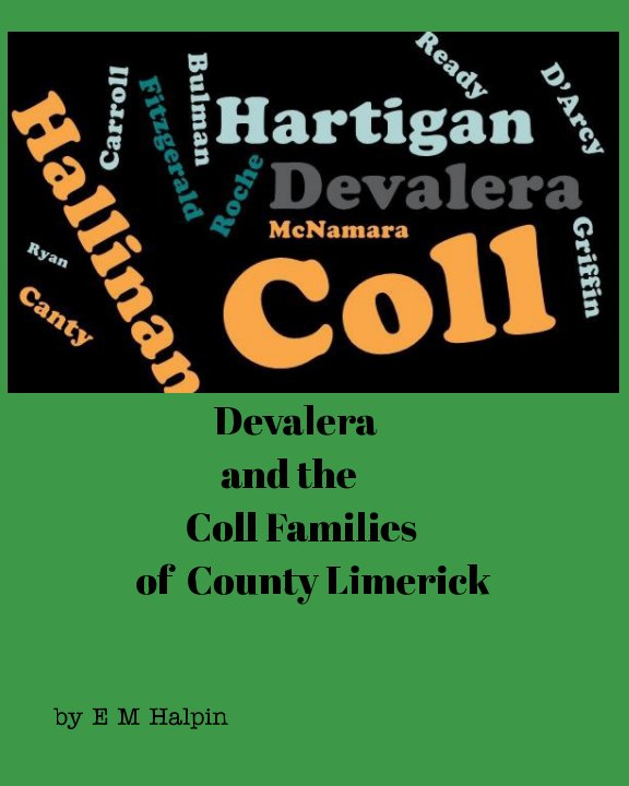 View Devalera and the Coll families of County Limerick by E M Halpin