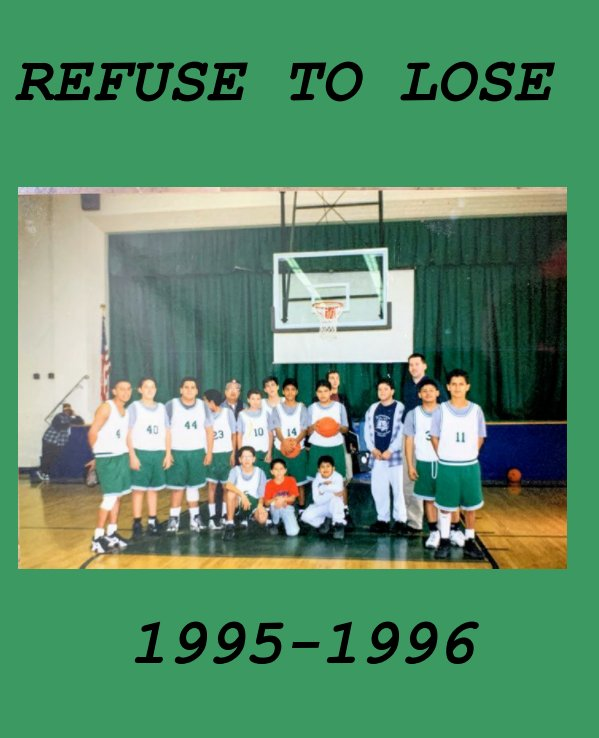 "View ""REFUSE TO LOSE""   1995-1996  Guillen grizzlies basketball by George Quinlan, Mili Quinlan, 1995-96 Guillen Basketball Players"