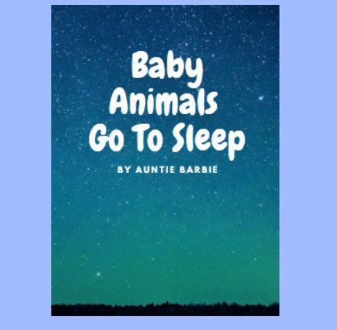 Visualizza Baby Animals Go To Sleep di Auntie Barbie