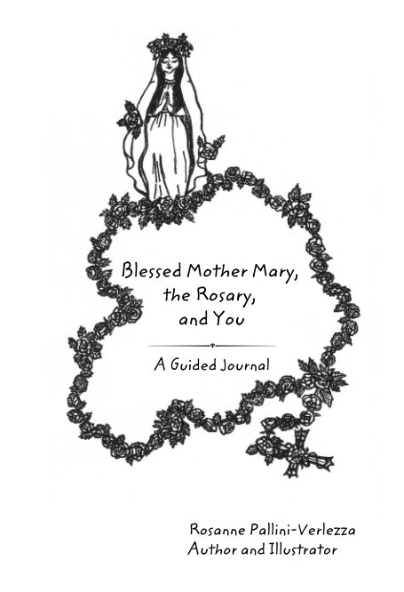 View Blessed Mother Mary, the Rosary, and You by Rosanne Pallini-Verlezza