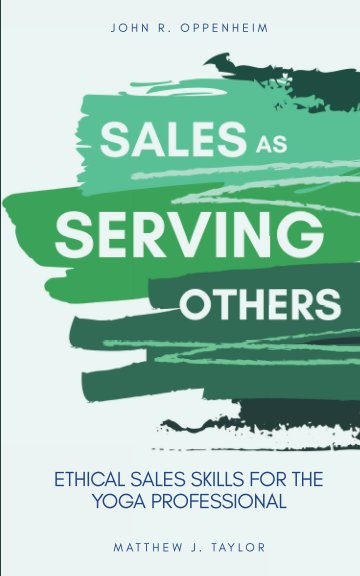 View Sales as Serving Others by John Oppenheim, Matthew Taylor