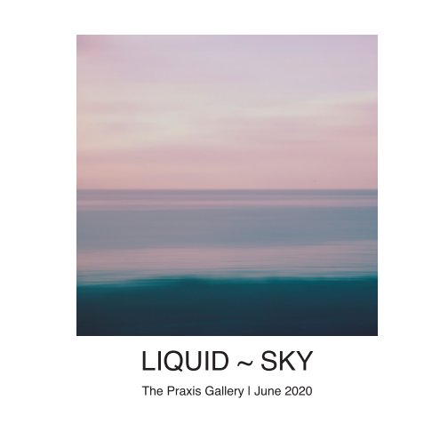 View Liquid ~ Sky by The Praxis Gallery