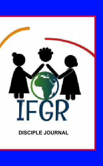View Institue for God's Remnants Disciple Book by Angela Lei, IFGR STAFF MEMBERS
