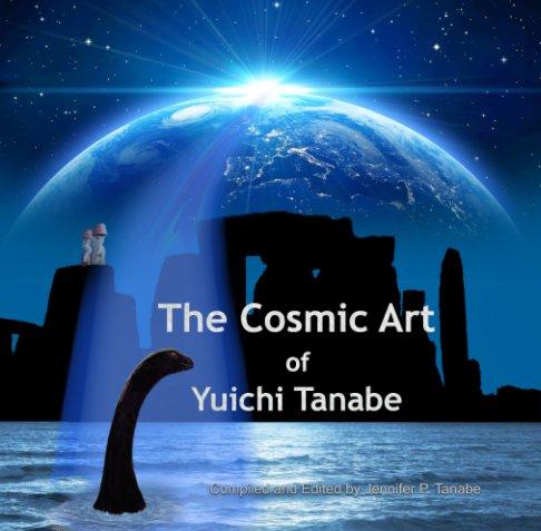 View The Cosmic Art of Yuichi Tanabe by Yuichi and Jennifer P. Tanabe