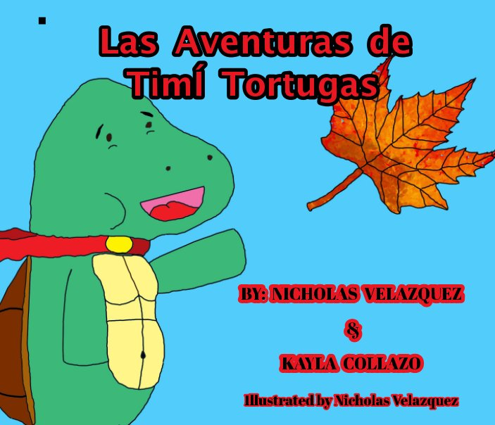 View Las Aventuras de TimÍ Tortugas by Kayla Collazo, Nick Velazquez