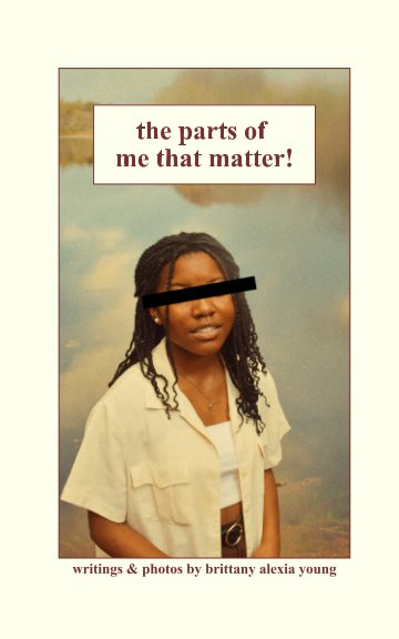 View The Parts of Me that Matter by Brittany Alexia Young