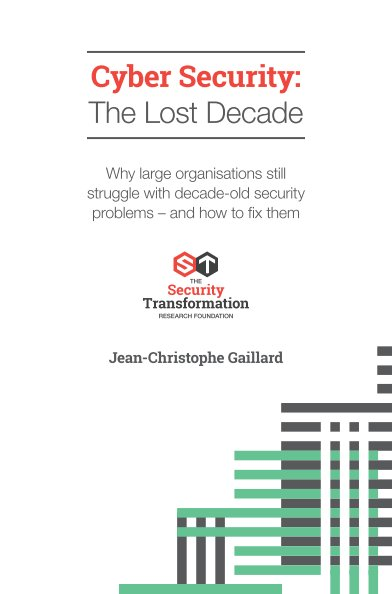 View Cyber Security: The Lost Decade - 2020 Edition by JC Gaillard