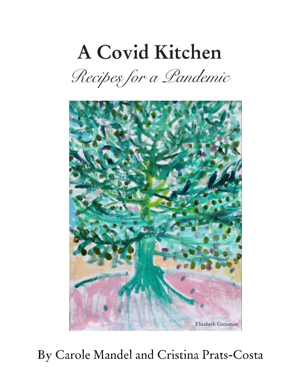 View A Covid Kitchen by Carole Mandel, Cristina Costa