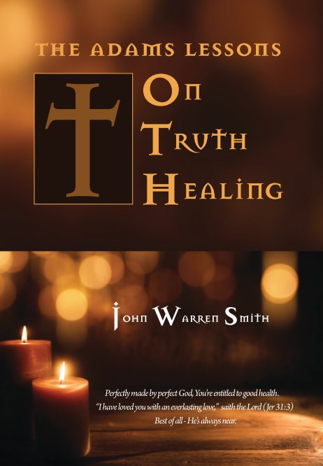 View The Adams Lessons on Truth Healing by John Warren Smith