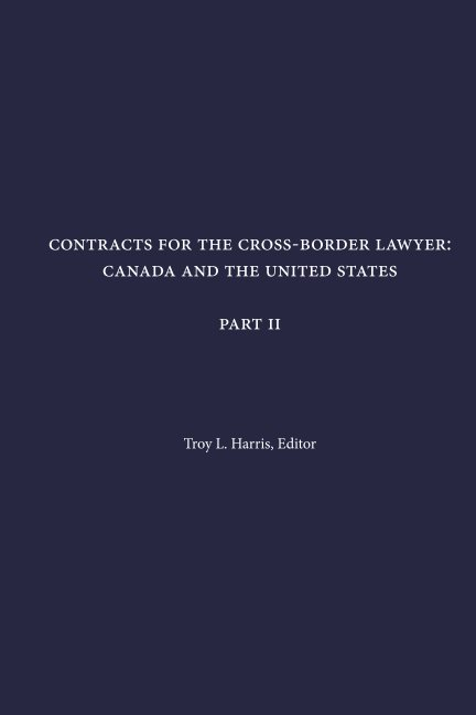 View Contracts for the Cross-Border Lawyer: Canada and the United States - Part II by Troy L. Harris, Editor