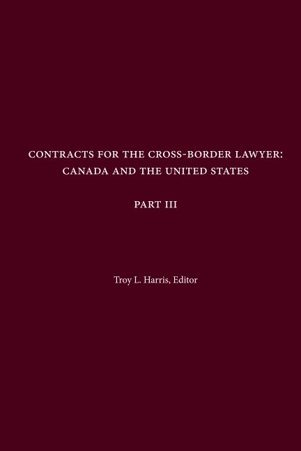 View Contracts for the Cross-Border Lawyer: Canada and the United States - Part III by Troy L. Harris, Editor