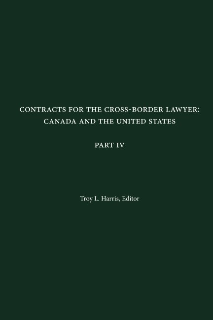 Visualizza Contracts for the Cross-Border Lawyer: Canada and the United States - Part IV di Troy L. Harris, Editor