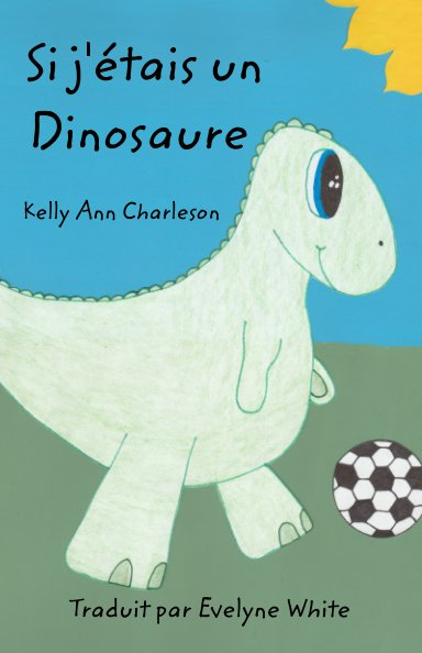 View Si j'étais un Dinosaure by Kelly Ann Charleson