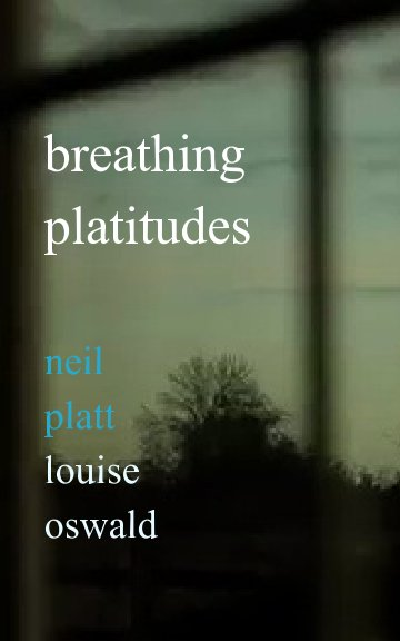View Breathing Platitudes by Louise Oswald