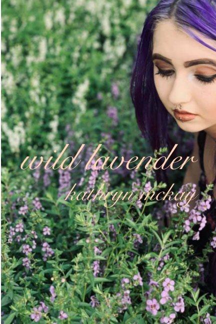 View wild lavender by kathryn mckay