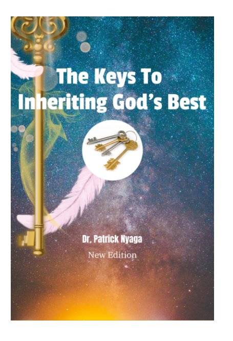 View The Keys To Inheriting God's Best by Dr. Patrick Nyaga