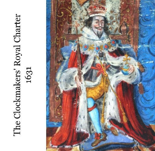 View The Clockmakers' Royal Charter 1631 by George S. J. White