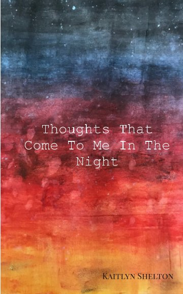 View Thoughts That Come To Me In The Night by Kaitlyn Shelton