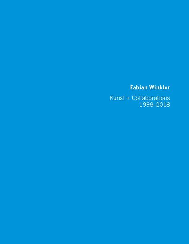 View Fabian Winkler: Kunst + Collaborations 1998 - 2018 by Fabian Winkler