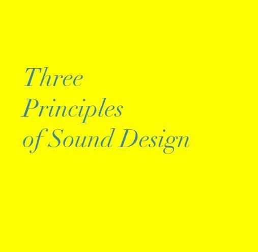 View Three Principles of Sound Design by Rob Bridgett