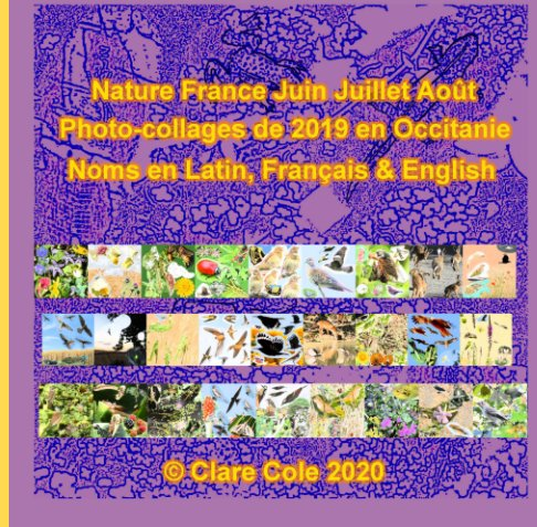 View Nature France Summer Photo-Collages 2019 by Clare Cole