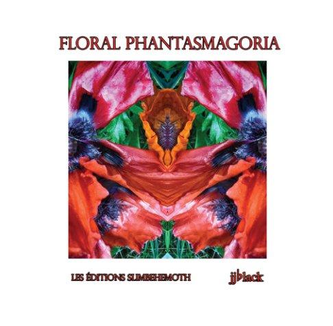 View Floral Phantasmagoria by jjblack