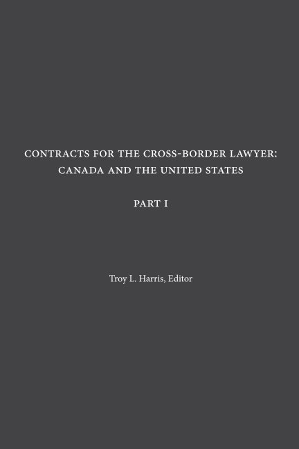 Bekijk Contracts for the Cross-Border Lawyer: Canada and the United States - Part I op Troy L. Harris, Editor