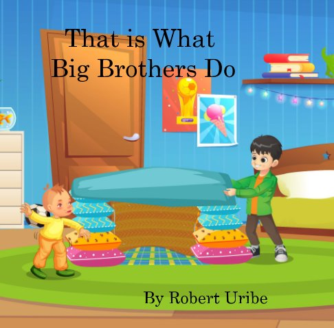View That is What Big Brothers Do by Robert Uribe