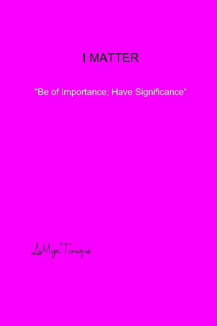 "View I MATTER "" Be of Importance; Have Significance"" by LaMya Tonique"