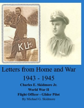 Letters from Home and War 1943 - 1945 Charles E. Skidmore Jr. World War II Flight Officer - Glider Pilot book cover