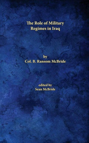 View The Role of Military Regimes in Iraq by Ransom McBride