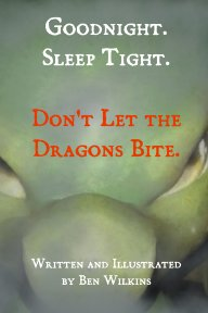 Goodnight. Sleep Tight. Don't Let The Dragons Bite book cover