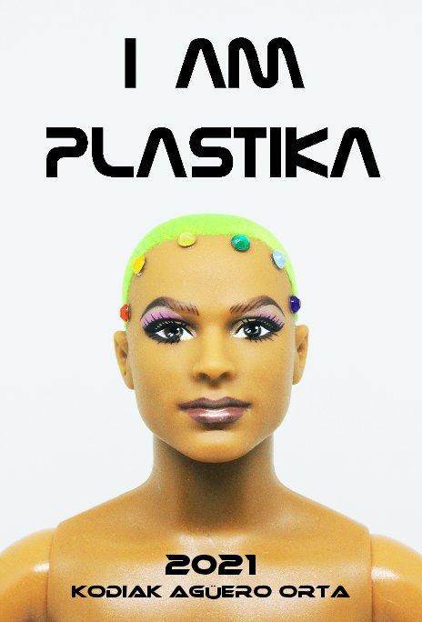 View I am PlastiKa by Kodiak Agüero Orta
