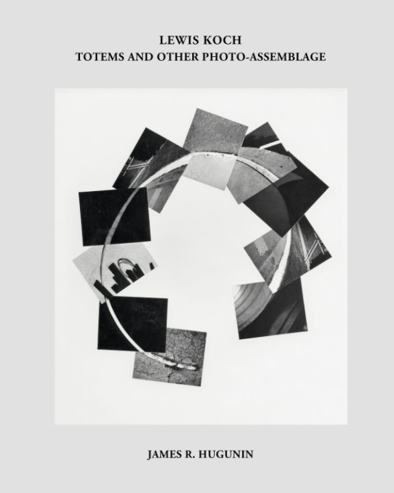 Ver Lewis Koch: Totems and other Photo-assemblage (softcover) por James R. Hugunin