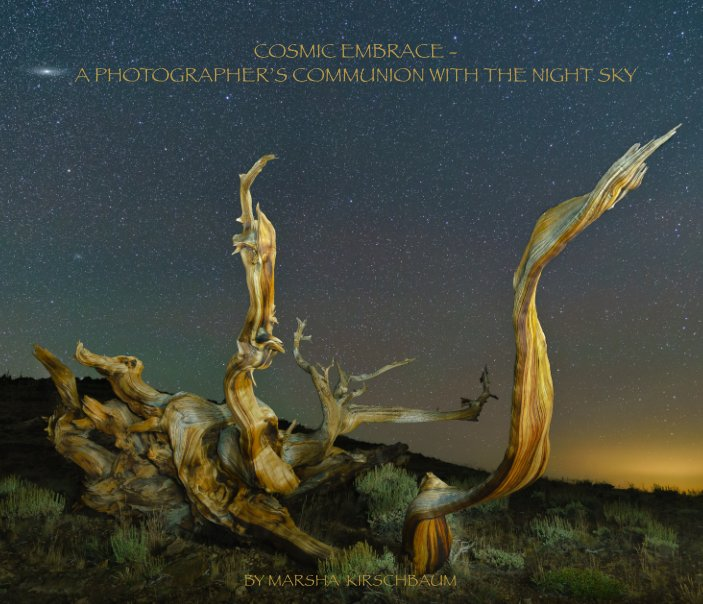 View Cosmic Embrace - A Photographer's Communion With the Night Sky by Marsha Kirschbaum