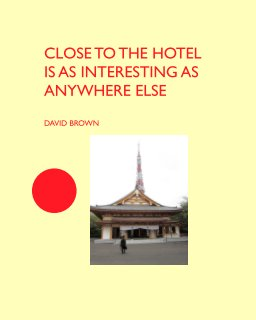 Close to the Hotel is as interesting as anywhere else book cover