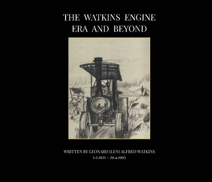 View The Watkins Engine Era And Beyond by LEONARD (LEN) ALFRED WATKINS