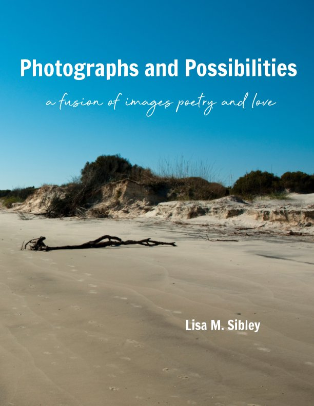 View Photographs and Possibilities by Lisa M. Sibley