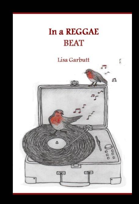 Ver In a Reggae Beat por Lisa Garbutt