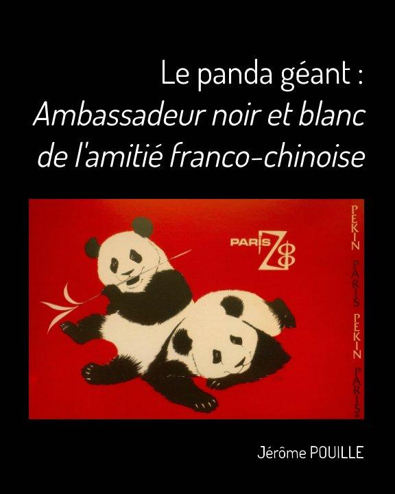 Le panda géant : Ambassadeur noir et blanc de l'amitié franco-chinoise nach Jérôme POUILLE anzeigen