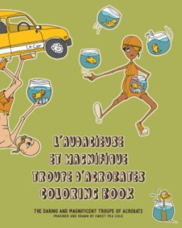 L'Audacieuse et Magnifique Troupe d'Acrobates : A Coloring Book book cover