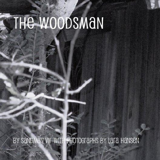 View The Woodsman by Sandman VII  with Photographs by Lara Hansen
