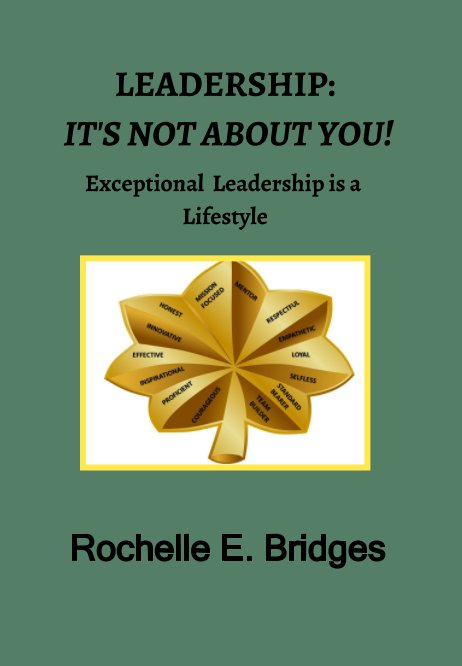 View Leadership: It's Not About You! by Rochelle E. Bridges