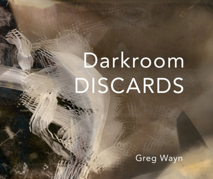 View Darkroom Discards by Greg Wayn