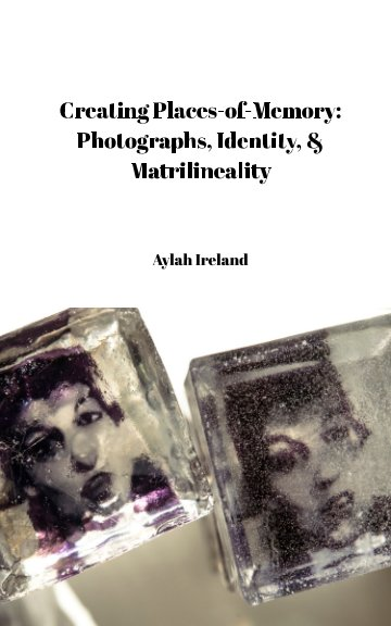 View Creating Places-of-Memory by Aylah Ireland