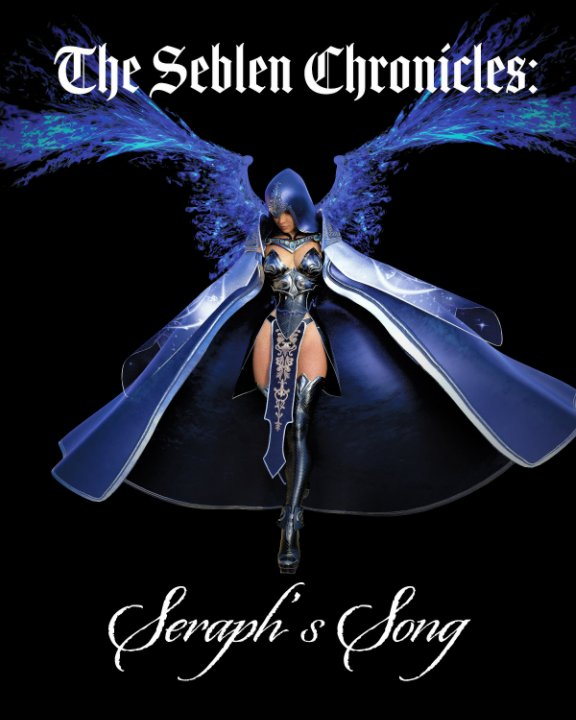 View The Seblen Chronicles: Seraph's Song - Trade Edition by The Seblen Chronicles