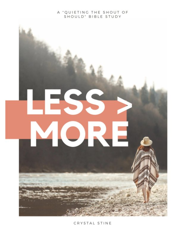 """View Less is More: A """"Quieting the Shout of Should"""" Bible Study by Crystal Stine"""